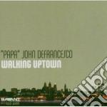 Papa John DeFrancesco - Walking Uptown cd musicale di