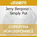 Jerry Bergonzi - Simply Put cd musicale di BERGONZI JERRY