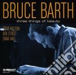 Bruce Barth - Three Things Of Beauty cd musicale di Barth Bruce