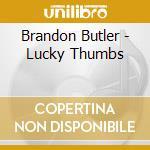 LUCKY THUMBS cd musicale di BUTLER, BRANDON