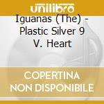 PLASTIC SILVER 9 VOLT HEART cd musicale di IGUANAS