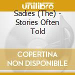 STORIES OFTEN TOLD                        cd musicale di SADIES