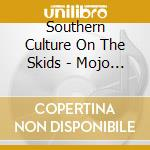 Southern Culture On The Skids - Mojo Box cd musicale di Southern culture on
