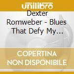 Dexter Romweber - Blues That Defy My Soul cd musicale di Romweber Dexter