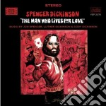 THE MAN WHO LIVES FOR LOVE cd musicale di Spencer Dickinson