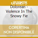 Violence in the snow fie cd musicale di Dolorean