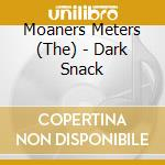 Dark snack cd musicale di Moaners The