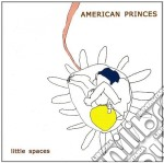 American Princes - Little Spaces cd musicale di Princes American