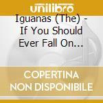 IF YOU SHOULD EVER FALL.. cd musicale di IGUANAS