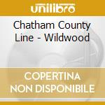 Chatham County Line - Wildwood cd musicale di CHATHAM COUNTY LINE