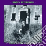 I WANNA GO BACKWARDS                      cd musicale di Robyn Hitchcock