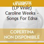 (LP VINILE) Songs for edna lp vinile di Caroline Weeks