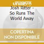 So runs the world away cd musicale di Josh Ritter