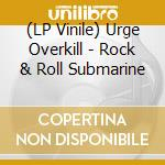 (LP VINILE) Rock & roll submarine lp vinile di Overkill Urge