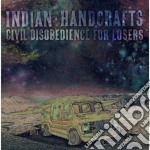 Civil disobedience for losers cd musicale di Handcrafts Indian