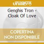 Cloak of love cd musicale di Tron Genghis