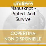 PROTECT AND SURVIVE                       cd musicale di MANUSKRIPT