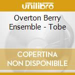 Overton Berry Ensemble - Tobe cd musicale di OVERTON BERRY ENSEMB
