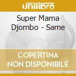 Same cd musicale di Super mama djombo