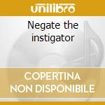 Negate the instigator cd musicale