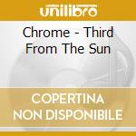 THIRD FROM THE SUN cd musicale di CHROME