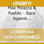 RACE AGAINST DESTINY                      cd musicale di MAX MEAZZA & PUEBLO