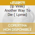 (LP VINILE) ANOTHER WAY TO DIE  ( LPMIX) lp vinile di JACK WHITE & ALICIA KEYS