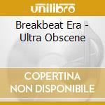 ULTRA OBSCENE cd musicale di Era Breakbeat