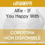 Alfie - If You Happy With cd musicale di ALFIE