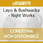 NIGHT WORKS cd musicale di Layo & bushwacke