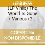 (LP VINILE) The world is gone lp vinile di Artisti Vari