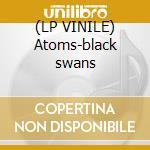 (LP VINILE) Atoms-black swans lp vinile di Thom Yorke
