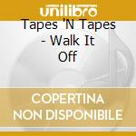 Tapes 'N Tapes - Walk It Off cd musicale di TAPES'N TAPES