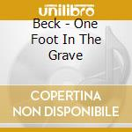 ONE FOOT IN THE GRAVE cd musicale di BECK