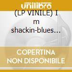 (LP VINILE) I m shackin-blues of two trees lp vinile di White Jack