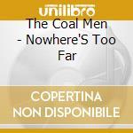 Nowhere's too far cd musicale di The coal men
