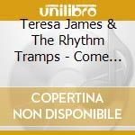 Teresa James & The Rhythm Tramps - Come On Home cd musicale di Teresa james & the r