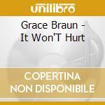 It won't hurt - cd musicale di Braun Grace