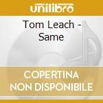 Same - cd musicale di Leach Tom