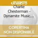 Dynamite music machine - cd musicale di Chesterman Charlie