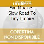 Slow road to tiny empire - cd musicale di Modine Fan
