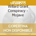 MOJAVE cd musicale di WILLARD GRANT CONSPIRACY