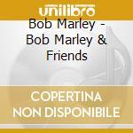 BOB MARLEY & FRIENDS cd musicale di MARLEY BOB