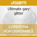 Ultimate gary glitter cd musicale di Gary Glitter
