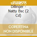 Natty bsc cd musicale di Dillinger