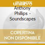 Soundscapes cd musicale di Anthony Phillips