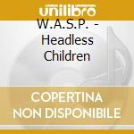 HEADLESS CHILDREN/Deluxe Digipack cd musicale di W.A.S.P.