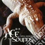STILL HUNGRY By Ace Sounds cd musicale di ACE
