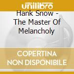 The master of melancholy cd musicale di Hank Snow