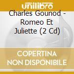 ROMEO E GIULIETTA                         cd musicale di Charles Gounod